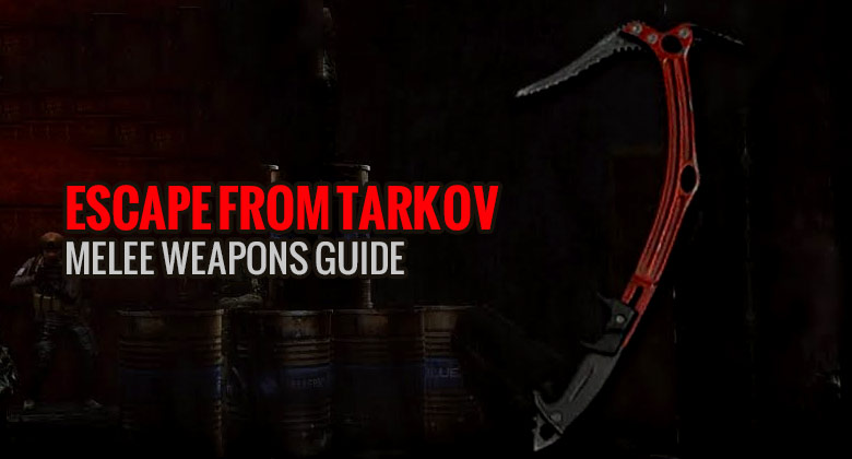 Escape from Tarkov Melee Weapons Guide